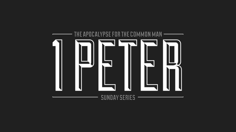 1 Peter: The Apocalypse for the Common Man