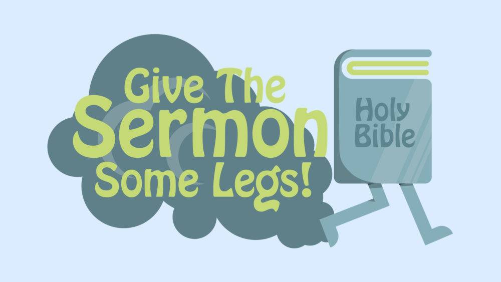 Give the Sermon Some Legs Image