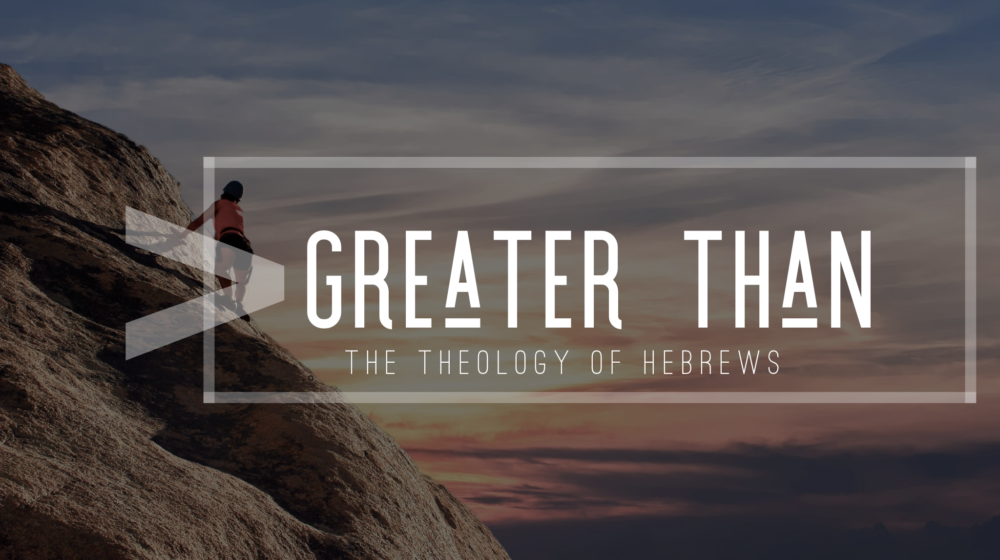 Greater Than: The Theology of Hebrews